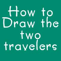 How To Draw the Two Travelers