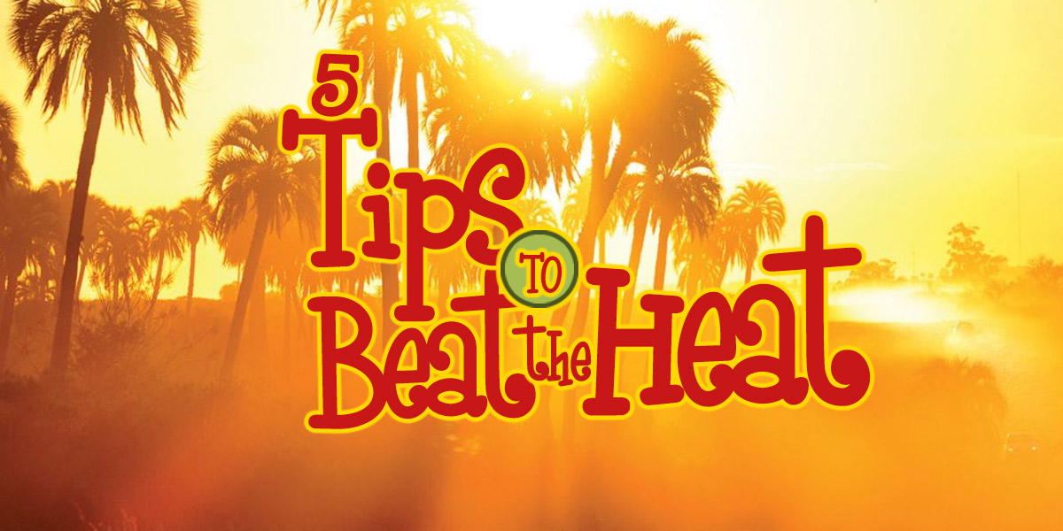 5 Ways to Beat the Heat!